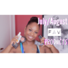 July/August Favorite Products Video
