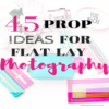 45 Prop Ideas For Flat Lay Photography