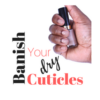 Banish Your Dry Cuticles